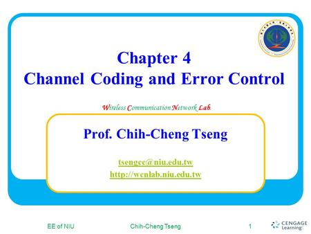Wireless Communication Network Lab. Chapter 4 Channel Coding and Error Control Chih-Cheng Tseng1EE of NIU Prof. Chih-Cheng Tseng