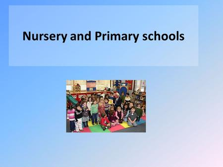 Nursery and Primary schools. Nursery school A nursery school is a school for children between the ages of three and five years, staffed by qualified teachers.