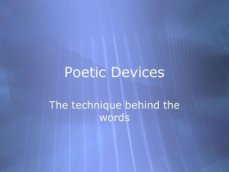 Poetic Devices The technique behind the words. Figurative Language  What is figurative language? Language using figures of speech (a way of saying one.