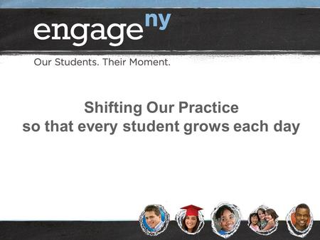 Shifting Our Practice so that every student grows each day.