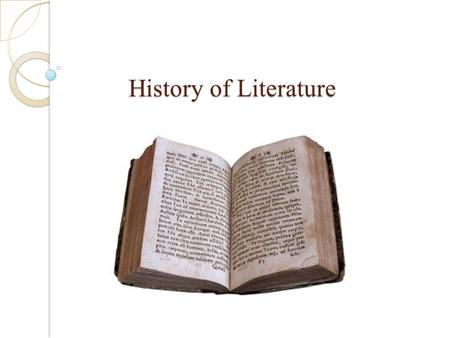 History of Literature History of Literature. Epochs in History of Literature Discuss with a friend: ◦ Which literary epochs do you know about? ◦ What.