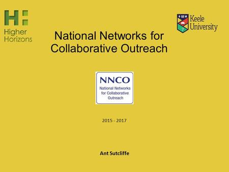 National Networks for Collaborative Outreach 2015 - 2017 Ant Sutcliffe.