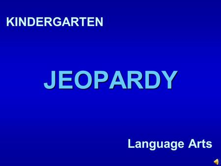 JEOPARDY KINDERGARTEN Language Arts How to Play… There are five categories – Letters, Rhyming, Colors, Beginning Sounds, and Shapes. Choose any category.