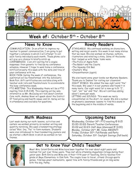 Week of: October 5 th – October 8 th News to Know COMMUNICATION: In an effort to improve my teacher to parent communication, I am going to put together.