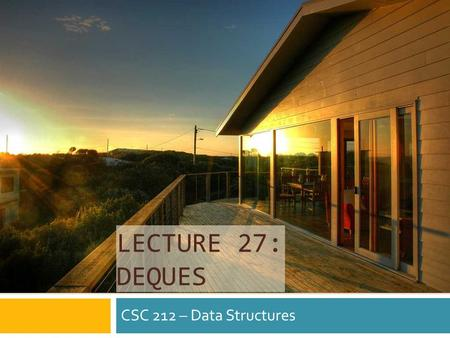 LECTURE 27: DEQUES CSC 212 – Data Structures. Roses are red and violets are blue Implement push, pop, & top And you're a Stack too! Stack & ADT Memory.