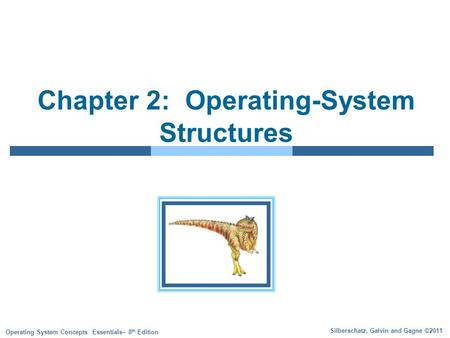 Silberschatz, Galvin and Gagne ©2011 Operating System Concepts Essentials– 8 th Edition Chapter 2: Operating-System Structures.