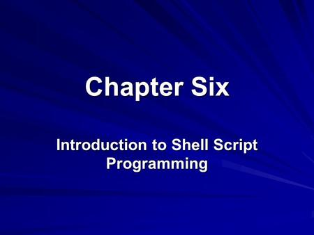 Chapter Six Introduction to Shell Script Programming.