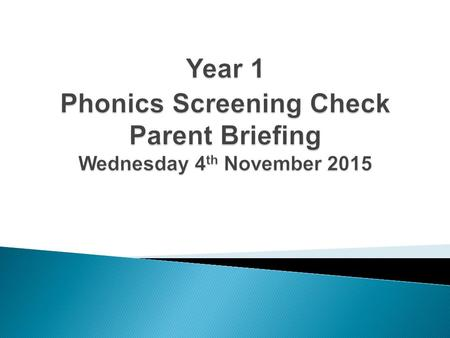 - To understand what phonics is. - To understand how we teach phonics at school. - To share information about the Year 1 Phonics Screening Test. - To.