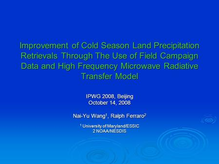 Improvement of Cold Season Land Precipitation Retrievals Through The Use of Field Campaign Data and High Frequency Microwave Radiative Transfer Model IPWG.
