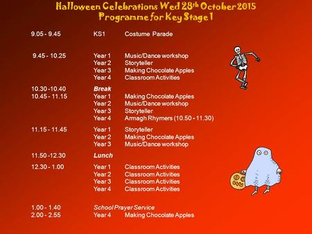 Halloween Celebrations Wed 28 th October 2015 Programme for Key Stage 1 9.05 - 9.45KS1 Costume Parade 9.45 - 10.25Year 1 Music/Dance workshop Year 2 Storyteller.