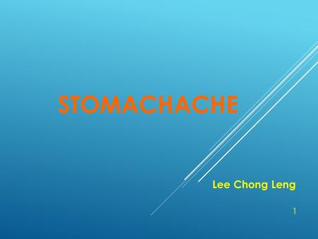 STOMACHACHE Lee Chong Leng 1. STOMACHACHE CONTENTS 1)Introduction5 2)Clinical Manifestations6 - 10 3)Essentials for Diagnosis11 4)Treatment with Tuina.