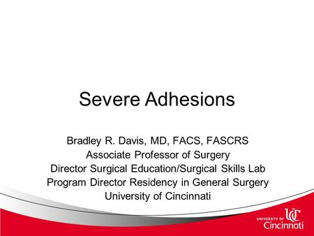Severe Adhesions Bradley R. Davis, MD, FACS, FASCRS Associate Professor of Surgery Director Surgical Education/Surgical Skills Lab Program Director Residency.