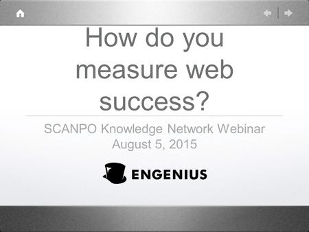 How do you measure web success? SCANPO Knowledge Network Webinar August 5, 2015.