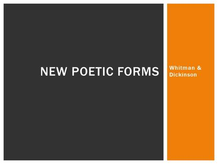Whitman & Dickinson NEW POETIC FORMS. LIFE  Born 1819  Went to school until he was 11; never went to college  Edited Brooklyn Freeman newspaper; also.
