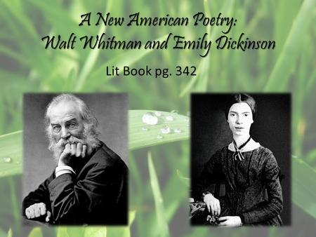 A New American Poetry: Walt Whitman and Emily Dickinson Lit Book pg. 342.