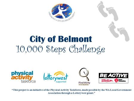 "City of Belmont 10,000 Steps Challenge ""This project is an initiative of the Physical Activity Taskforce, made possible by the WA Local Government Association."