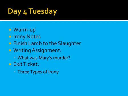  Warm-up  Irony Notes  Finish Lamb to the Slaughter  Writing Assignment:  What was Mary's murder?  Exit Ticket:  Three Types of Irony.