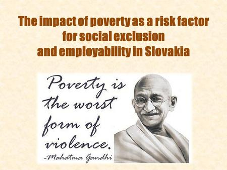 The impact of poverty as a risk factor for social exclusion and employability in Slovakia.