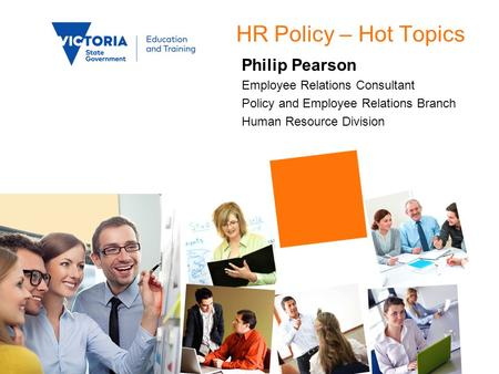 HR Policy – Hot Topics Philip Pearson Employee Relations Consultant Policy and Employee Relations Branch Human Resource Division.