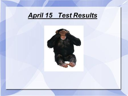 April 15 Test Results. (#3) 6 Warning Signs of Suicide 1) Suicide threat 2) Suicide attempt 3) Situational Hint … what does that mean? Inside and outside.