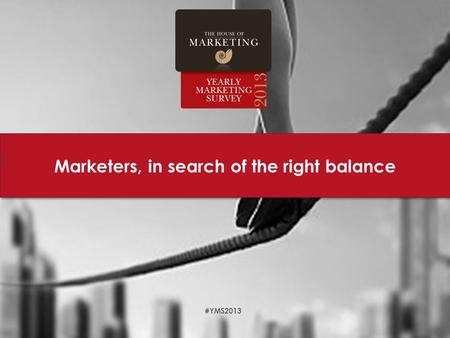1 Marketers, in search of the right balance #YMS2013.