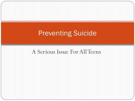 A Serious Issue For All Teens Preventing Suicide.
