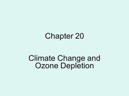 Chapter 20 Climate Change and Ozone Depletion. PAST CLIMATE Over the past 900,000 years, the troposphere has experienced prolonged periods of global cooling.