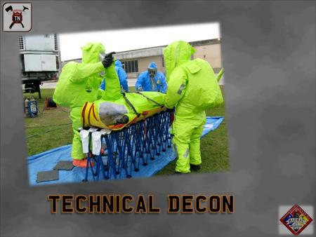 Technical Decon & PPE Review the PPE Section Review the Level B&C Donning and Doffing Review the Technical Decontamination.