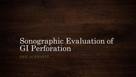 Sonographic Evaluation of GI Perforation