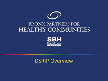 DSRIP Overview. 2 Delivery System Reform Incentive Payment (DSRIP) program is a state-funded incentive program aimed at transforming the NYS healthcare.