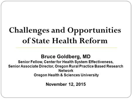 Bruce Goldberg, MD Senior Fellow, Center for Health System Effectiveness, Senior Associate Director, Oregon Rural Practice Based Research Network Oregon.