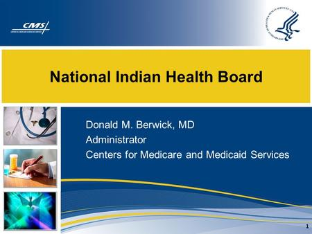 National Indian Health Board Donald M. Berwick, MD Administrator Centers for Medicare and Medicaid Services 1.