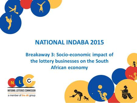 NATIONAL INDABA 2015 Breakaway 3: Socio-economic impact of the lottery businesses on the South African economy.