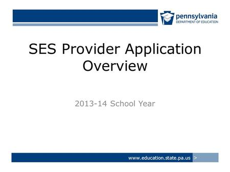 SES Provider Application Overview 2013-14 School Year www.education.state.pa.us >