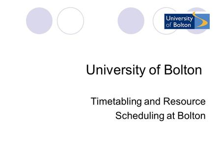 University of Bolton Timetabling and Resource Scheduling at Bolton.