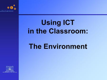 Using ICT in the Classroom: The Environment. 2 Factors to consider: School Setting Support Class Setting Additional Factors.