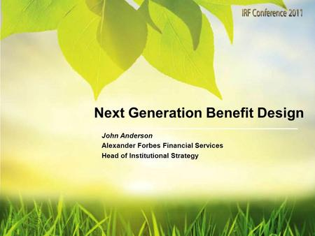 John Anderson Alexander Forbes Financial Services Head of Institutional Strategy Next Generation Benefit Design.
