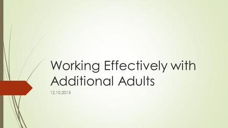 Working Effectively with Additional Adults 12.10.2015.