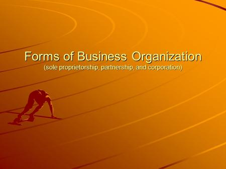 Forms of Business Organization (sole proprietorship, partnership, and corporation)
