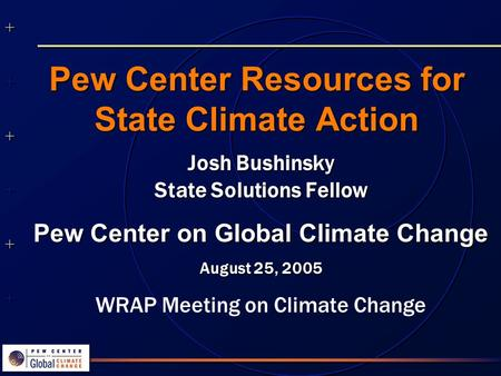 ++++++++++++++ ++++++++++++++ Pew Center Resources for State Climate Action Josh Bushinsky State Solutions Fellow Pew Center on Global Climate Change August.