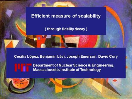 Efficient measure of scalability Cecilia López, Benjamin Lévi, Joseph Emerson, David Cory Department of Nuclear Science & Engineering, Massachusetts Institute.