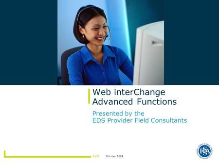October 2009 Web interChange Advanced Functions Presented by the EDS Provider Field Consultants.