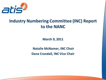 Industry Numbering Committee (INC) Report to the NANC March 9, 2011 Natalie McNamer, INC Chair Dana Crandall, INC Vice Chair.