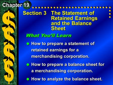 Section 3The Statement of Retained Earnings and the Balance Sheet What You'll Learn  How to prepare a statement of retained earnings for a merchandising.