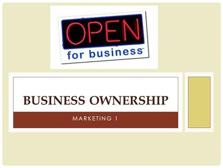 MARKETING 1 BUSINESS OWNERSHIP. A characteristic of free enterprise- private ownership Types of ownership determined through the legal organization of.