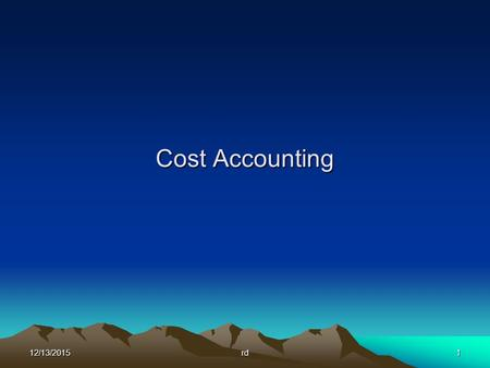 Cost Accounting 12/13/2015rd1. 12/13/20152 Assets Resources ~ owned by or owned to the company such as property with monetary value, cash, <strong>inventory</strong>,