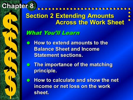 Section 2Extending Amounts Across the Work Sheet What You'll Learn  How to extend amounts to the Balance Sheet and Income Statement sections.  The importance.