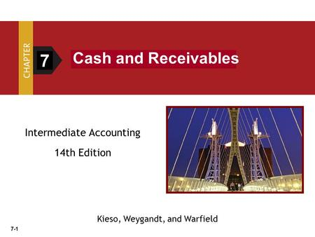 7-1 Intermediate Accounting 14th Edition 7 Cash and Receivables Kieso, Weygandt, and Warfield.