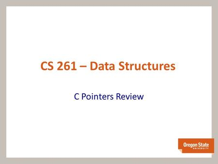 CS 261 – Data Structures C Pointers Review. C is Pass By Value Pass-by-value: a copy of the argument is passed in to a parameter void foo (int a) { a.