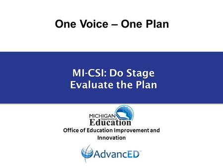 One Voice – One Plan Office of Education Improvement and Innovation MI-CSI: Do Stage Evaluate the Plan.